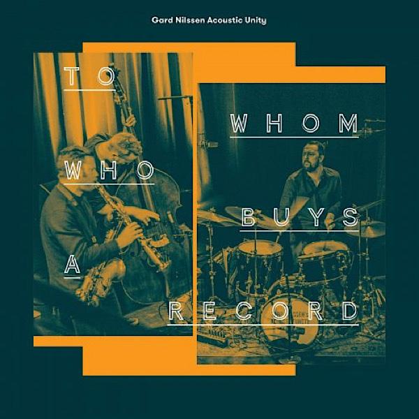 Лучшая музыка 2019 - ноябрь - Gard Nilssen Acoustic Unity – To Whom Who Buys A Record Jazz – Hard/Post Bop Instrumental